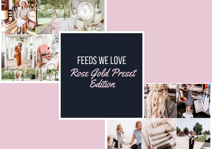 Feeds We Love: Rose Gold Preset Edition!