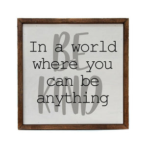 Rustic Wall Art - 10x10 In A World Where You Can Be Anything Be Kind - CW028