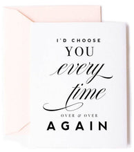 Load image into Gallery viewer, I'd Choose You Love Card, Anniversary Card