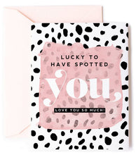 Load image into Gallery viewer, Lucky to Have Spotted You - Dalmatian Spots Love Card & Anniversary Card