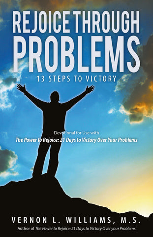 Rejoice through Problems: 13 Steps to Victory (Devotional for use with The Power to Rejoice: 21 Days to Victory Over Your Problems)