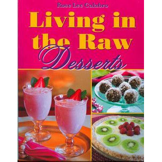 Living In The Raw Desserts by Rose Lee Calabro