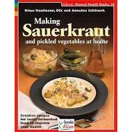Making Sauerkraut & Pickled Vegetables At Home by Klaus Kaufmann, DSc & Annelies Schoneck