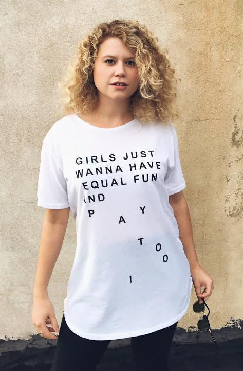 Girls Just Wanna Have Equal Fun AND PAY! T-Shirt