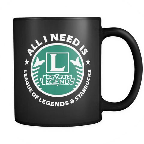 I Need Is League Of Legends And Starbucks Mug