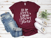 I'll Be Over Here Saving Lives Nurse Tee Shirt | Adult Bella Canvas