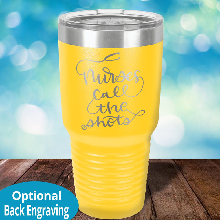 Nurses Call the Shots Laser Etched Tumbler