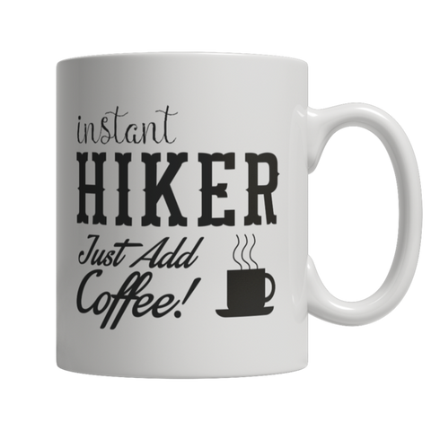 """Instant Hiker: Just Add Coffee!"" 11 Oz White Coffee Mug"