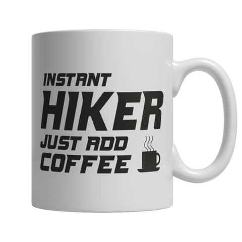 """Instant Hiker: Just Add Coffee"" 11 Oz White Coffee Mug"