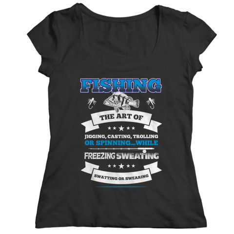 """Fishing: The Art Of Jigging, Casting, Trolling Or Spinning...While Freezing, Sweating, Swatting Or Swearing"" Ladies' Black Classic Shirt"