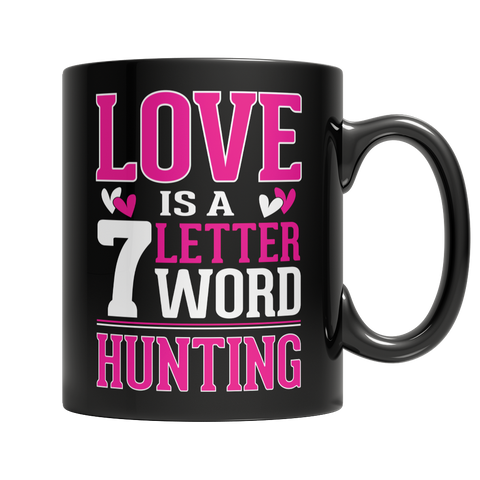 """Love Is A 7 Letter Word : Hunting"", 11 Oz. Black Coffee Mug"