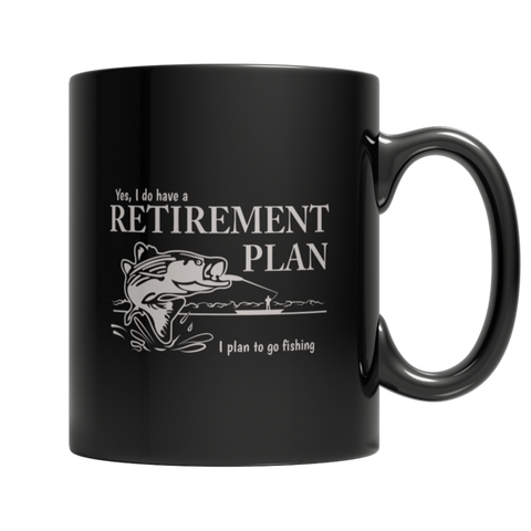 """Yes, I Do Have A Retirement Plan: I Plan To Go Fishing"", Black-Colored 11 Oz Coffee Mug"