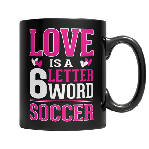 """Love Is A 6 Letter Word: Soccer"" 11 Oz Black Coffee Mug"
