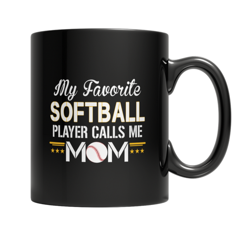 """My Favorite Softball Player Calls Me Mom"" 11 Oz Black Coffee Mug"