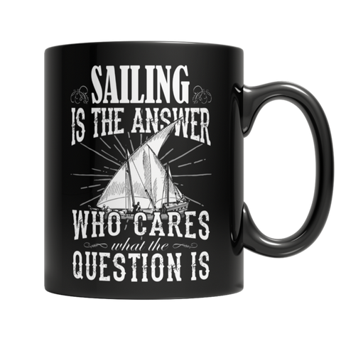 """Sailing Is The Answer : Who Cares What The Question Is"", 11 Oz. Black Coffee Mug"