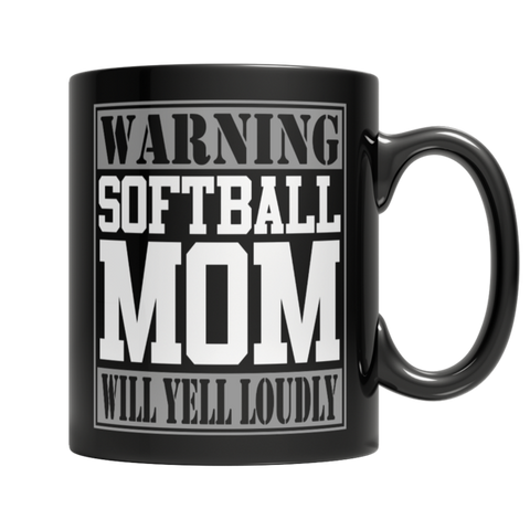 """Warning: Softball Mom Will Yell Loudly"" 11 Oz Black Coffee Mug"