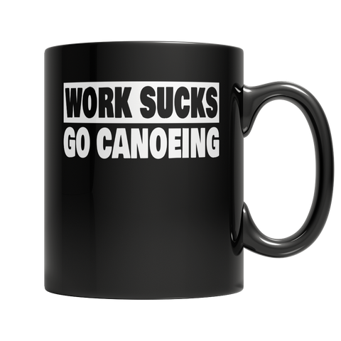 """Work Sucks, Go Canoeing"" 11 Oz. Black Coffee Mug"