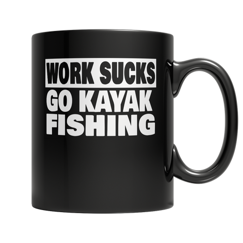 """Work Sucks, Go Kayak Fishing"" 11 Oz. Black Coffee Mug"