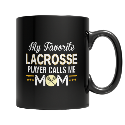 """My Favorite Lacrosse Player Calls Me Mom"" 11 Oz Black Coffee Mug"