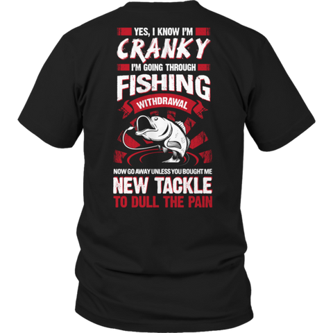 """Yes, I Know I'm Cranky: I'm Going Through Fishing Withdrawal. Now Go Away, Unless You Bought Me New Tackle To Dull The Pain"" Unisex Black T Shirt/Tee"