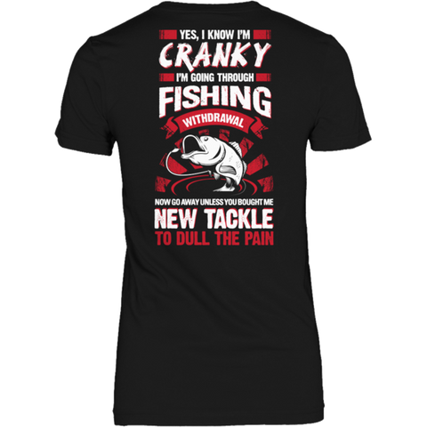 """Yes, I Know I'm Cranky; I'm Going Through Fishing Withdrawal. Now Go Away, Unless You Bought Me New Tackle To Dull The Pain"" Ladies' Classic Black Shirt"
