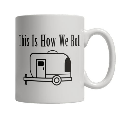 """This Is How We Roll"" 11 Oz White Coffee Mug"