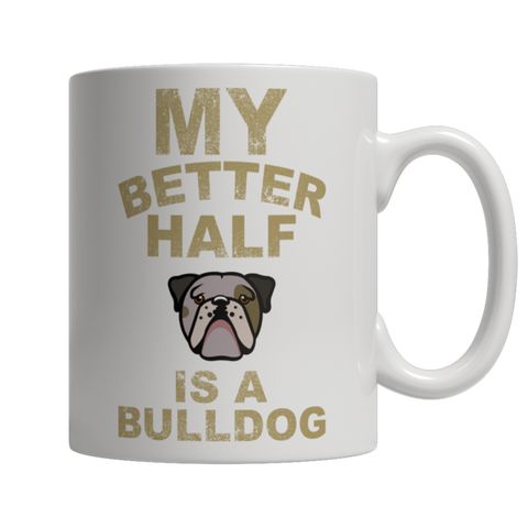 """My Better Half Is A Bulldog"" 11 Oz White Coffee Mug"