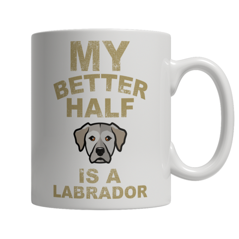 """My Better Half Is A Labrador"" 11 Oz White Coffee Mug"