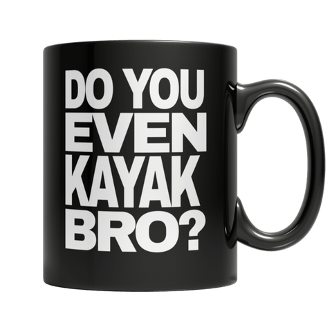 """Do You Even Kayak, Bro?"" 11 Oz Black Coffee Mug"