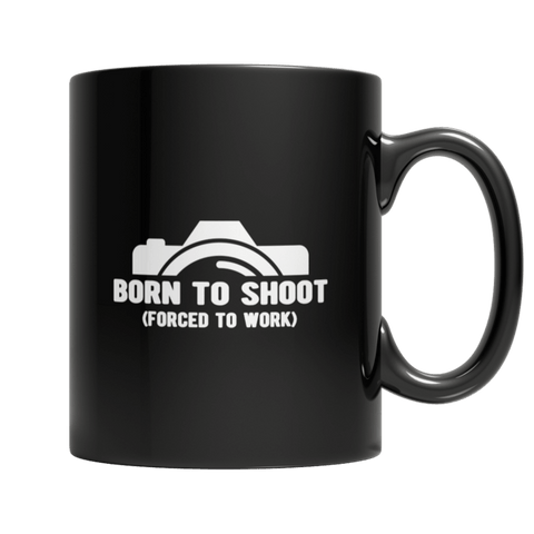 """Born To Shoot, Forced To Work"" 11 Oz Black Coffee Mug"