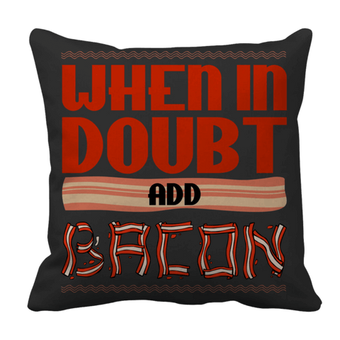 """When In Doubt, Add Bacon"", 16"" x 16"" Black Pillow Case"