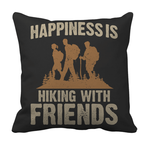 """Happiness Is Hiking With Friends"", 16"" x 16"" Black Pillow Case"