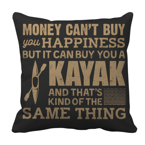 """Money Can't Buy You Happiness, But It Can Buy You A Kayak: And That's Kind Of The Same Thing"", 16"" x 16"" Black Pillow Case"