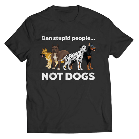 """Ban Stupid People, Not Dogs"" Unisex Black T Shirt"