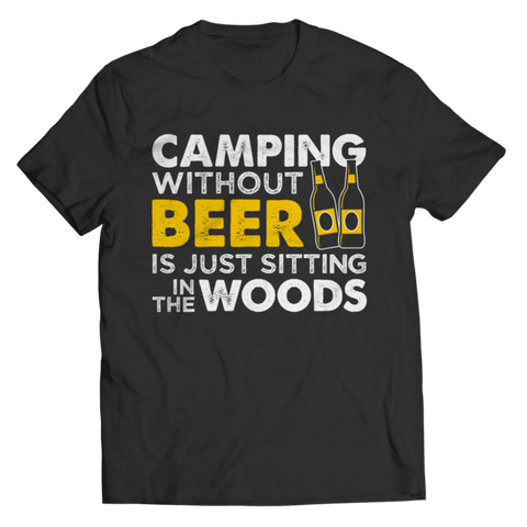 """Camping Without Beer Is Just Sitting In The Woods"" Unisex Black T Shirt"