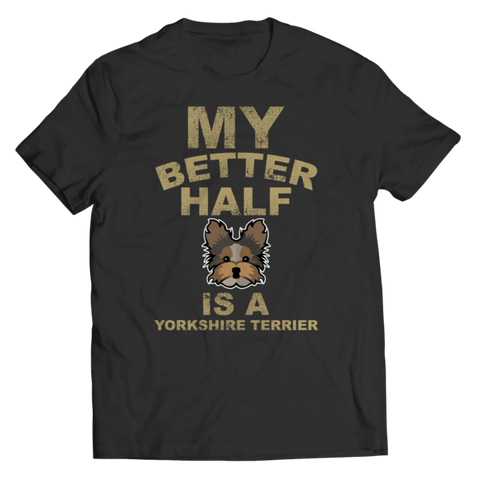 """My Better Half Is A Yorkshire Terrier"" Unisex Black T Shirt"