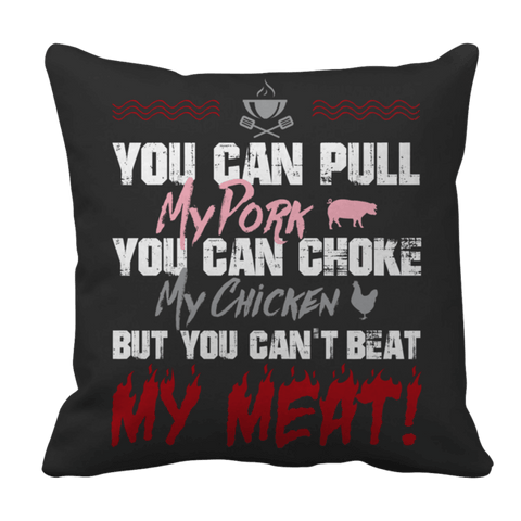 """You Can Pull My Pork, You Can Choke My Chicken, But You Can't Beat My Meat!"", 16"" x 16"" Black Pillow Case"