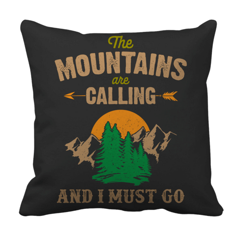 """The Mountains Are Calling And I Must Go"", 16"" x 16"" Black Pillow Case"
