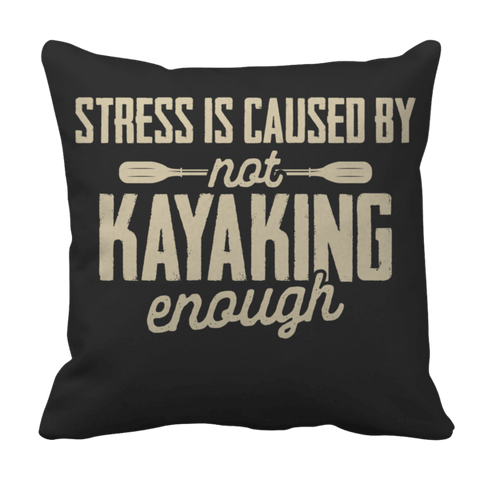 """Stress Is Caused By Not Kayaking Enough"", 16"" x 16"" Black Pillow Case"