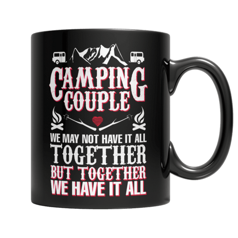 """Camping Couple: We May Not Have It All Together; But Together, We Have It All"" 11 Oz Black Coffee Mug"