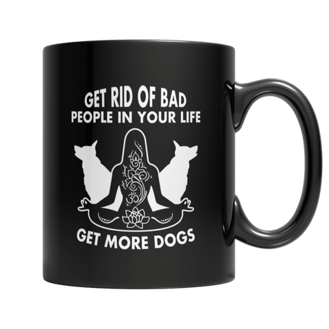 """Get Rid Of Bad People In Your Life; Get More Dogs"" 11 Oz Black Coffee Mug"