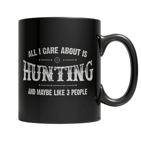 """All I Care About Is Hunting And, Maybe, Like, 3 People"", 11 Oz, Black Coffee Mug"