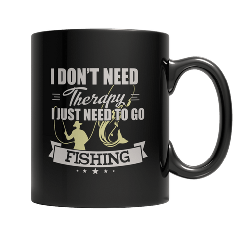 """I Don't Need Therapy; I Just Need To Go Fishing"" 11 Oz Black Coffee Mug"