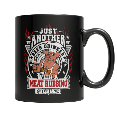 """Just Another Beer Drinker With A Meat Rubbing Problem"" 11 Oz Black Coffee Mug"