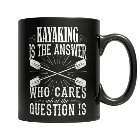 """Kayaking Is The Answer; Who Cares What The Question Is"" 11 Oz Black Coffee Mug(V1)"