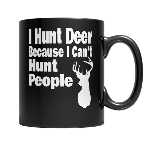 """I Hunt Deer Because I Can't Hunt People"" 11 Oz Black Coffee Mug"