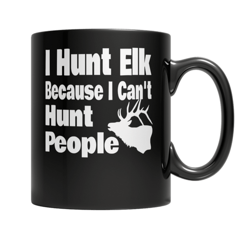 """I Hunt Elk Because I Can't Hunt People"" 11 Oz Black Coffee Mug"