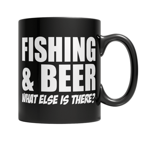 """Fishing & Beer: What Else Is There?"" 11 Oz Black Coffee Mug"