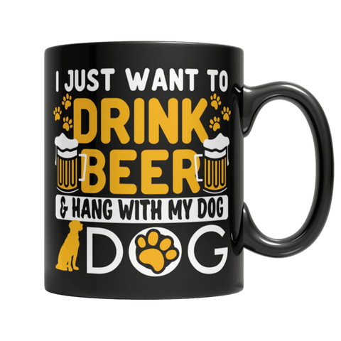 """I Just Want To Drink Beer & Hang With My Dog"" 11 Oz Black Coffee Mug"