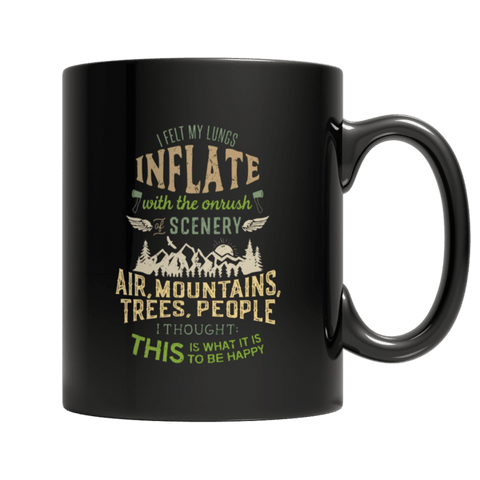 """I Felt My Lungs Inflate With The Onrush Of Scenery, Air, Mountains, Trees, People; I Thought, This Is What It Is To Be Happy"" 11 Oz Black Coffee Mug"